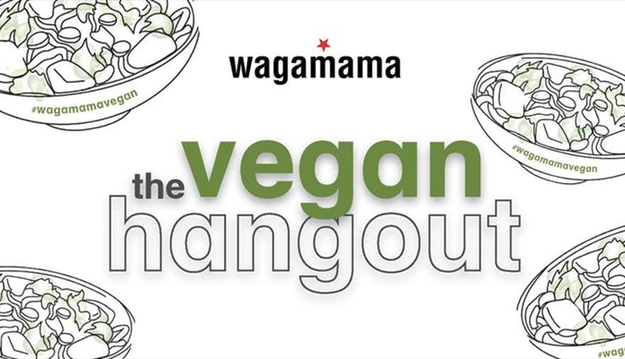 Vegan Hangout at Wagamama Cabot Circus
