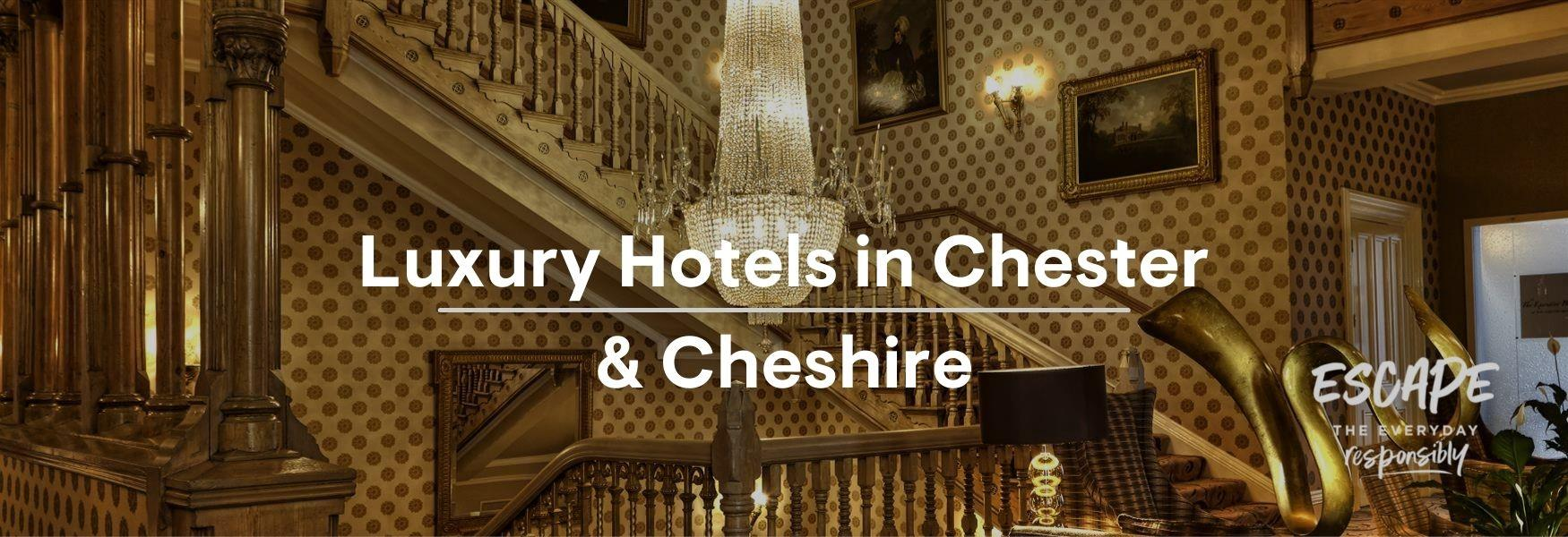 Luxury Hotels in Chester and Cheshire