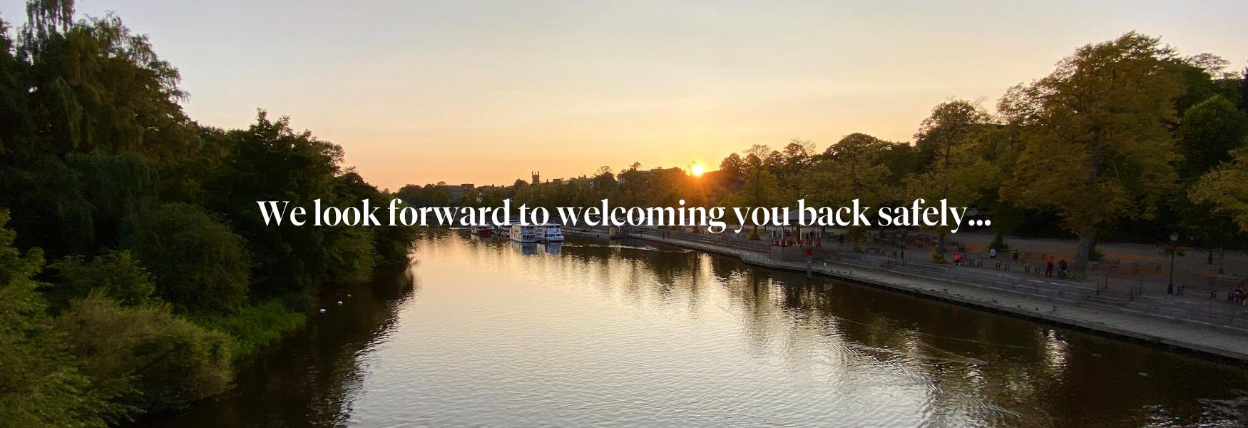 We look forward to welcoming you back safely