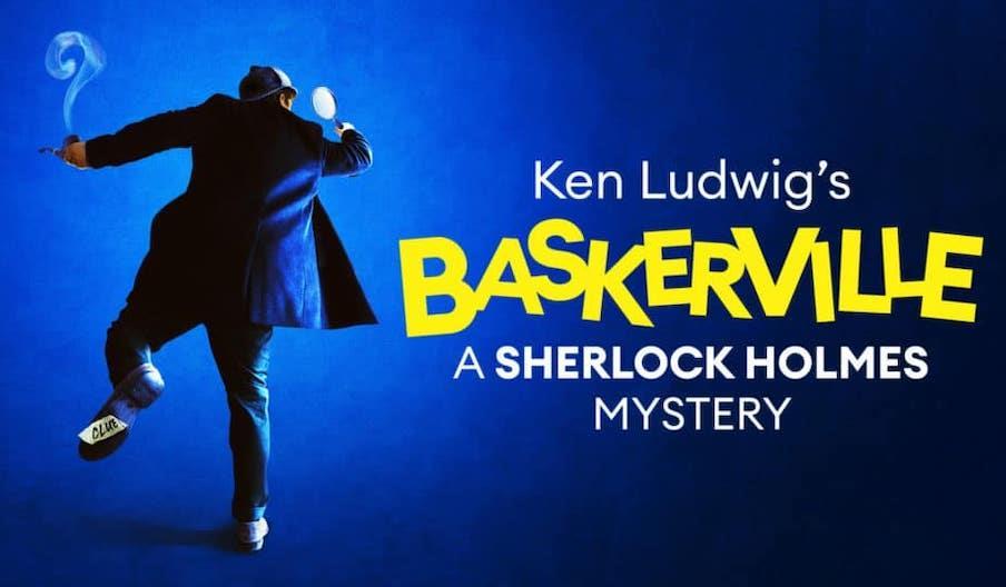 Ken Ludwig's Baskerville: A Sherlock Holmes Mystery