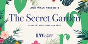 """""""Lion Walk Presents: The Secret Garden. Opens 12th April from 12pm daily."""""""