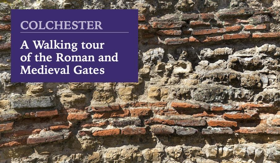 Colchester - A Walking Tour of the Roman and Medieval Gates