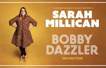 """Chambers Touring Proudly presents - Sarah Millican: Bobby Dazzler. 2021/2022 Tour"" [Image of Sarah Millican]"