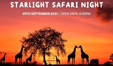 Starlight Safari Night - 25th September 2021, open until 9.30pm