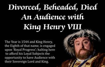 Divorced, Beheaded, Died: An Audience with King Henry VIII, Brixham Theatre, Brixham, Devon