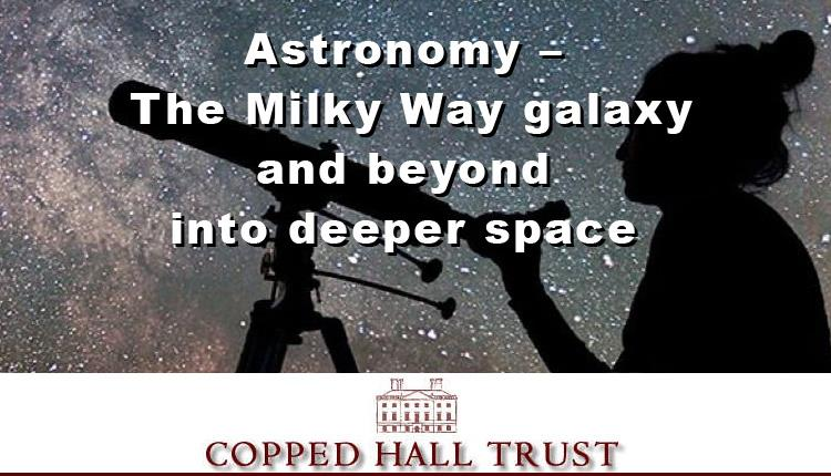 Astronomy – The Milky Way Galaxy and beyond into deeper space