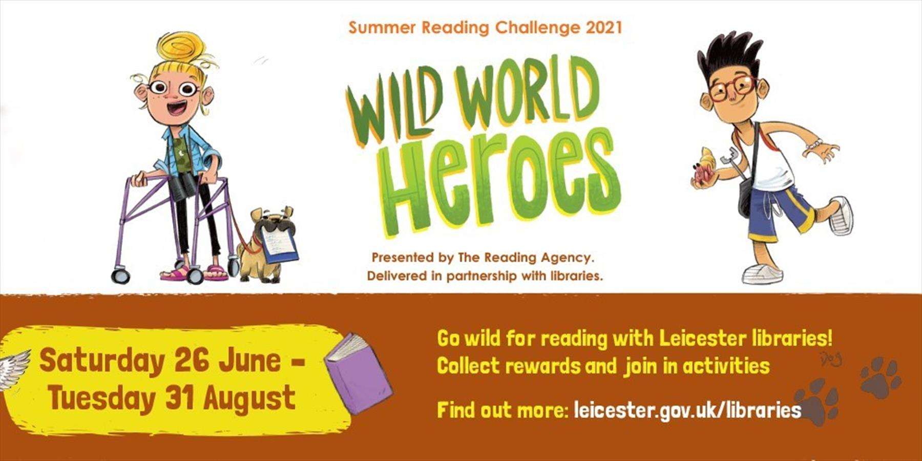 Wild World Heroes - Summer Reading Challenge 2021 - 26 June to 31 August. Visit www.leicester.gov.uk/libraries for details.