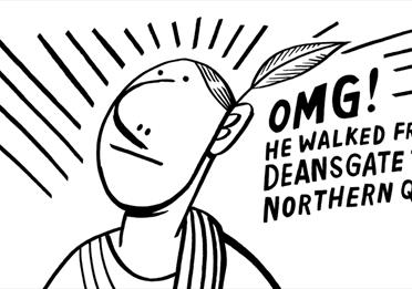 Cartoon: Omg! He walked from Deansgate to the Northern Quarter.