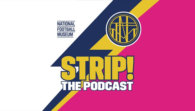 Strip! The National Football Museum Podcast poster- in white and pink