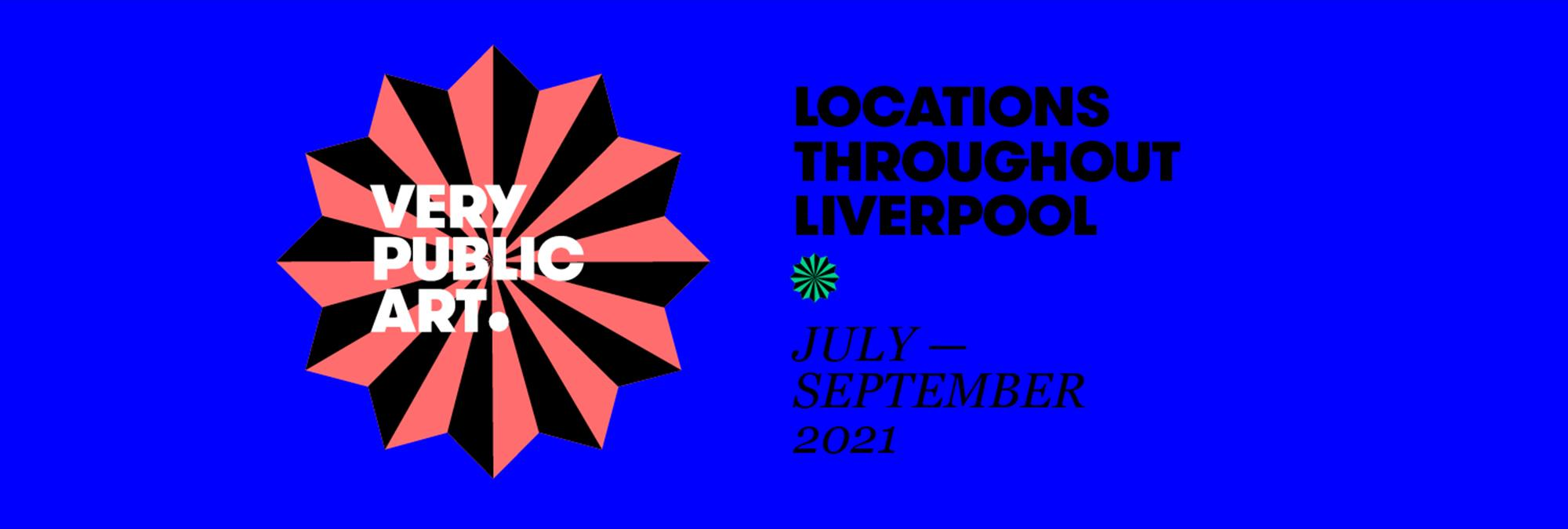 An electric blue background with the words 'Very Public Art, Liverpool July - September 2021' - The logo for the event is peach and black.