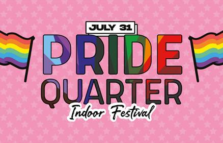"""Bright coloured poster saying the words """"July 31 Pride Quarter Indoor Festival"""""""