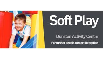 Softplay every Saturday at Dunston Activity Centre